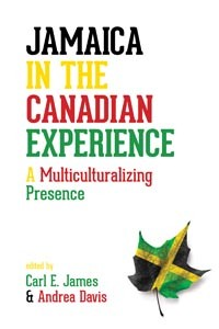 Jamaica in the Canadian Experience: A Multiculturalizing Presence