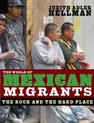 The World of Mexican Migrants. The Rock and the Hard Place, judith adler hellmann