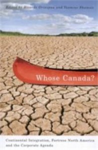 Whose Canada?: Continental Integration, Fortress North America, and the Corporate Agenda, grinspun