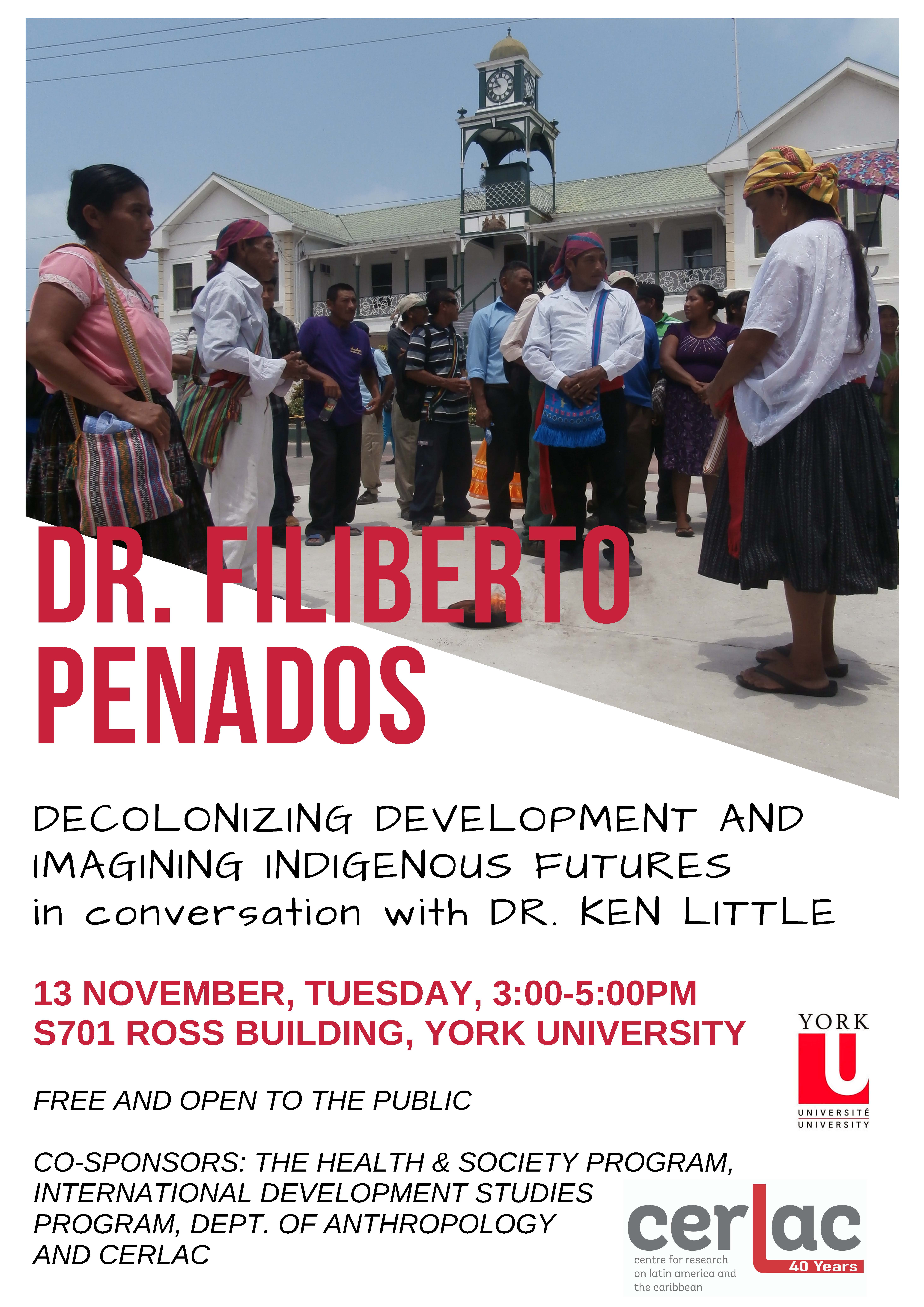 Dr. Filiberto Penados - Decolonizing Development and Imagining Indigenous Futures in conversation with Dr. Ken Little. @ S701 Ross Building